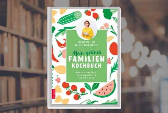 Neuerscheinung: Mein grünes Familienkochbuch: Alle an einem Tisch: Gesund kochen für Klein und Groß